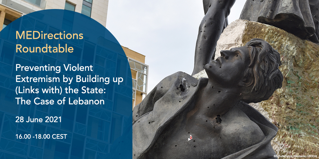 MEDirections Online Roundtable |  Preventing Violent Extremism by Building up (Links with) the State: The Case of Lebanon